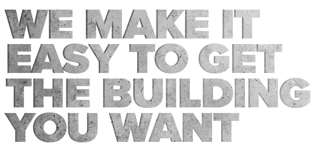 We make it easy to get the building you want