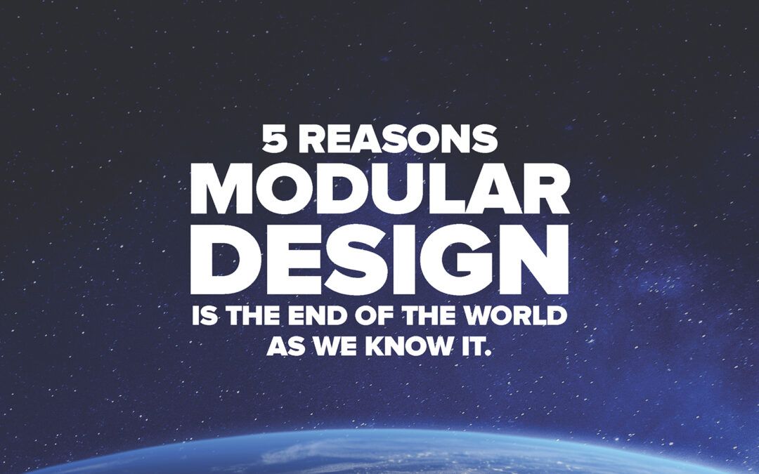 5 Reasons Modular Design is the End of the World as We Know It